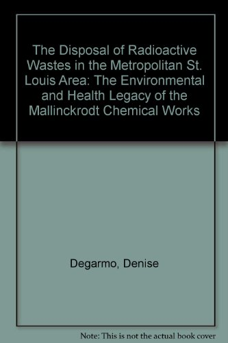 The Disposal of Radioactive Wastes in the Metropolitan St. Louis Area: The Environmental and Health Legacy of the Mallinckrodt Chemical Works