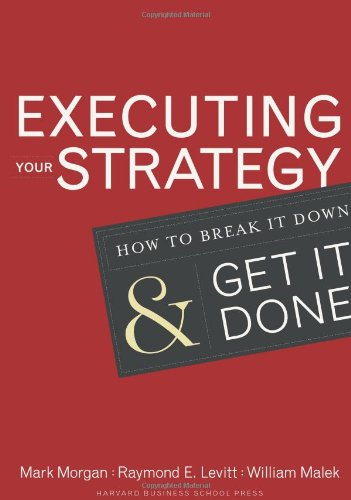 Executing Your Strategy: How to Break It Down and Get It Down: How to Break It Down and Get It Done
