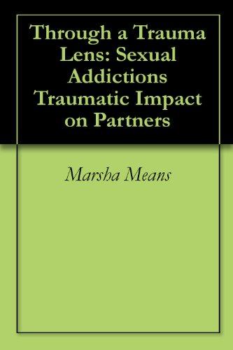 Through a Trauma Lens: Sexual Addiction's Traumatic Impact on Partners (Through Alternative Lenses compare prices)