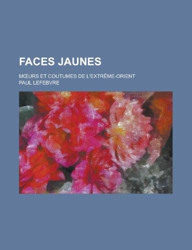 Faces Jaunes; M Urs Et Coutumes de L'Extreme-Orient