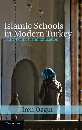 Islamic Schools in Modern Turkey: Faith, Politics, and Education (Cambridge Middle East Studies)