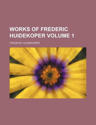 Works of Frederic Huidekoper Volume 1