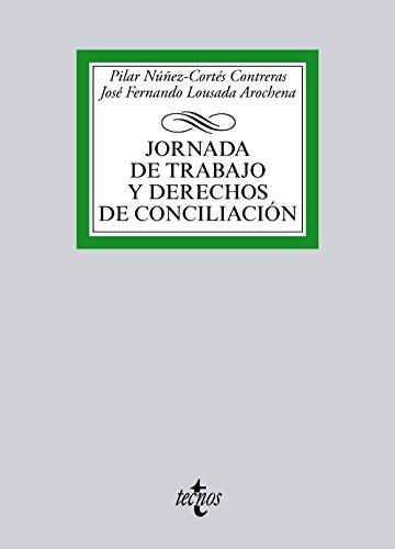 Jornada De Trabajo Y Derechos De Conciliación (Derecho - Biblioteca Universitaria De Editorial Tecnos)