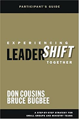 Experiencing LeaderShift Together Participant's Guide: A Step-by-Step Strategy for Small Groups and Ministry Teams