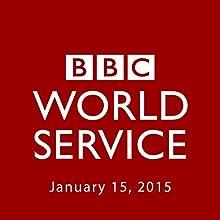 BBC Newshour, January 15, 2015  by Owen Bennett-Jones, Lyse Doucet, Robin Lustig, Razia Iqbal, James Coomarasamy, Julian Marshall Narrated by BBC Newshour