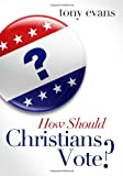 How Should Christians Vote? (0802404790) by Evans, Tony