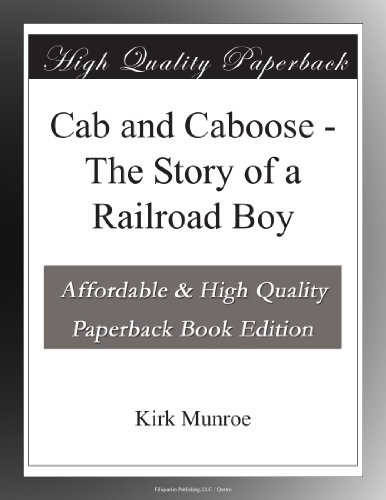 Cab and Caboose - The Story of a Railroad Boy