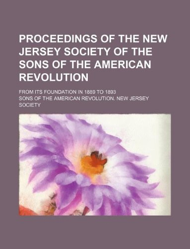 Proceedings of the New Jersey Society of the Sons of the American Revolution; from its foundation in 1889 to 1893