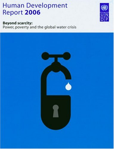 Human Development Report 2006: Beyond Scarcity: Power, poverty and the global water crisis