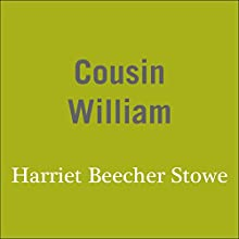Cousin William (       UNABRIDGED) by Harriet Beecher Stowe Narrated by Kate Fenton