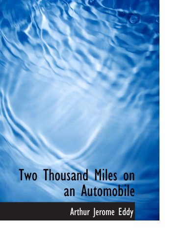 Two Thousand Miles on an Automobile: Being a Desultory Narrative of a Trip Through New