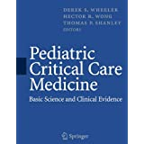 Pediatric Critical Care Medicine: Basic Science and Clinical Evidence (Wheeler, Pediatric Critical Care Medicine: Basic Science and Clinical Evidence) ~ Derek S. Wheeler