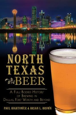 North Texas Beer( A Full-Bodied History of Brewing in Dallas Fort Worth and Beyond)[NORTH TEXAS BEER][Paperback] PDF