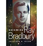 img - for [ BECOMING RAY BRADBURY ] By Eller, Jonathan R ( Author) 2013 [ Paperback ] book / textbook / text book