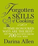 Darina Allen Forgotten Skills of Cooking: The time-honoured ways are the best - over 700 recipes show you why by Darina Allen (2009)