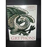 The Book of Gryphons: A History of the Most Majestic of All Mythical Creatures