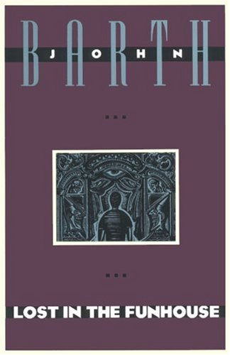 john barths lost in the funhouse essay Barth's lively, highly original collection of short pieces is a major landmark of   john barth  lost in the funhouse: fiction for print, tape, live voice  a  romance (1982) and the friday book (1984), a collection of essays.