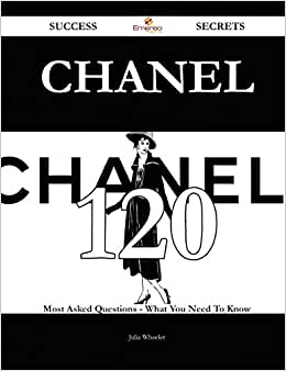Chanel 120 Success Secrets: 120 Most Asked Questions On Chanel - What You Need To Know
