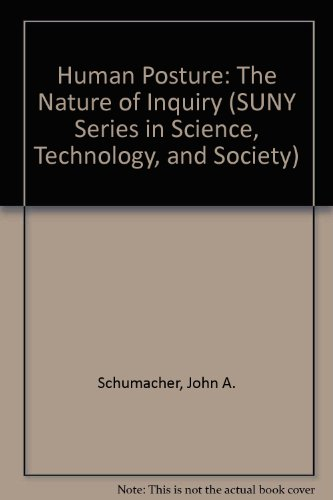 Human Posture: The Nature Of Inquiry (S U N Y Series In Science, Technology, And Society)