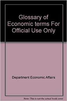 glossary of economic terms for official use only department economic affairs books. Black Bedroom Furniture Sets. Home Design Ideas