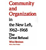 img - for [ COMMUNITY AND ORGANIZATION IN THE NEW LEFT, 1962-1968: THE GREAT REFUSAL ] By Breines, Wini ( Author) 1989 [ Paperback ] book / textbook / text book