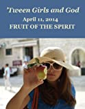 Tween Girls and God - Fruit of the Spirit