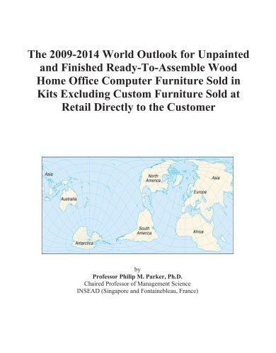 The 2009-2014 World Outlook for Unpainted and Finished Ready-To-Assemble Wood Home Office Computer Furniture Sold in Kits Excluding Custom Furniture Sold at Retail Directly to the Customer
