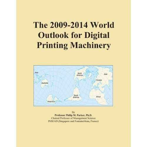 The 2009-2014 World Outlook for Digital Printing Machinery Icon Group International