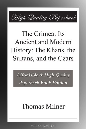 The Crimea: Its Ancient and Modern History: The Khans, the Sultans, and the Czars PDF