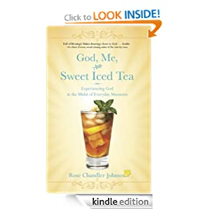 God, Me, and Sweet Iced Tea: Experiencing God in the Midst of Everyday Moments (Christian Spiritual Growth)