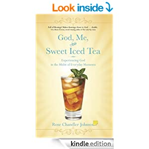 God, Me, and Sweet Iced Tea - Experiencing God in the Midst of Everyday Moments (Christian Devotionals for Women and Men)