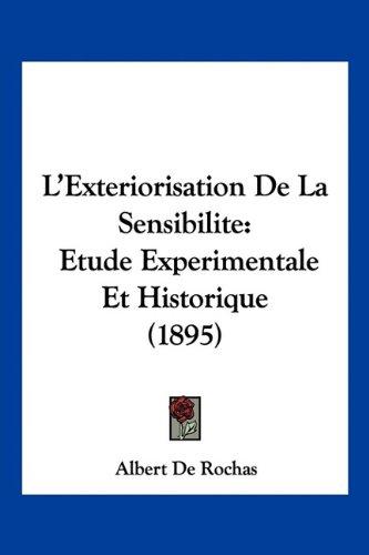 L'Exteriorisation de La Sensibilite: Etude Experimentale Et Historique (1895)