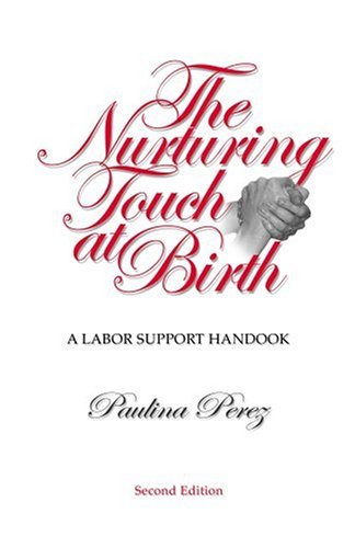 The Nurturing Touch at Birth: A Labor Support Handbook