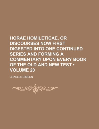 Horae homileticae, or Discourses now first digested into one continued series and forming a commentary upon every book of the old and new Test (Volume 20)