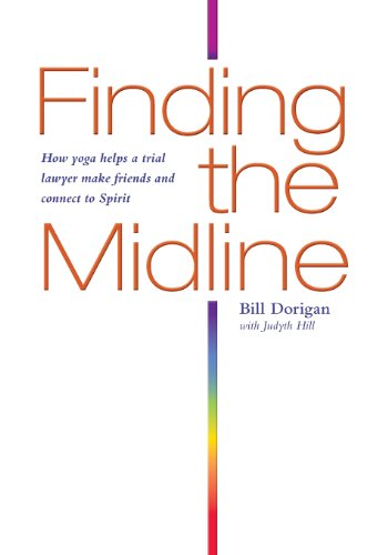 Finding the Midline How Yoga Helps A Trial Lawyer Make Friends and Connect to Spirit098939381X