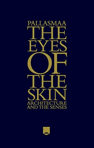 The Eyes of the Skin: Architecture and the Senses PDF