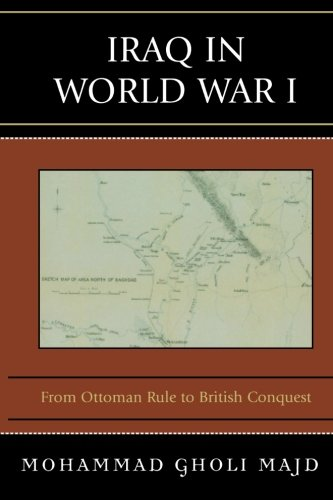 Iraq in World War I: From Ottoman Rule to British Conquest