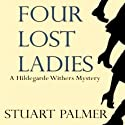 Four Lost Ladies: Hildegarde Withers, Book 10 Audiobook by Stuart Palmer Narrated by Julie McKay