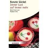 """Immer Lust auf Immer Mehr: Wenn Essen zum Problem Wird (HERDER Spektrum)von """"Renate G�ckel"""""""