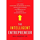 The Intelligent Entrepreneur: How Three Harvard Business School Graduates Learned the 10 Rules of Successful Entrepreneurshipby Bill Murphy