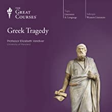 Greek Tragedy Lecture by  The Great Courses Narrated by Professor Elizabeth Vandiver