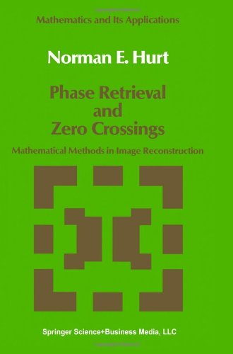 Phase Retrieval And Zero Crossings: Mathematical Methods In Image Reconstruction (Mathematics And Its Applications)