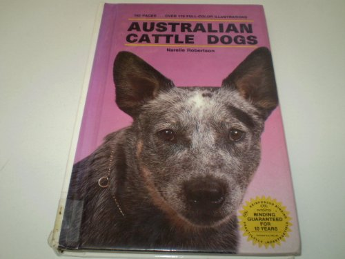 Australian Cattle Dogs (over 175 full-color illustrations)