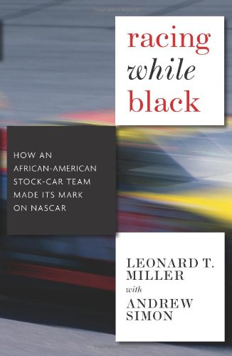 Racing While Black: How an African-American Stock Car Team Made Its Mark on NASCAR, Miller, Leonard T.