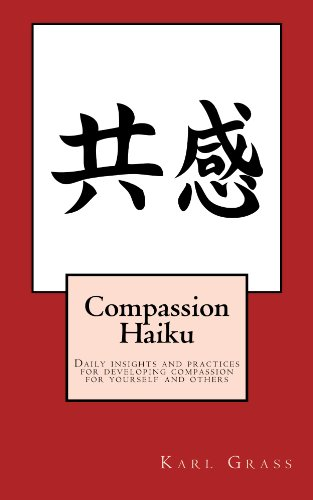 Compassion Haiku - Daily insights and practices for developing compassion for yourself and for others