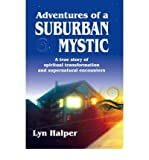 img - for [ ADVENTURES OF A SUBURBAN MYSTIC: A TRUE STORY OF SPIRITUAL TRANSFORMATION AND SUPERNATURAL ENCOUNTERS [ ADVENTURES OF A SUBURBAN MYSTIC: A TRUE STORY OF SPIRITUAL TRANSFORMATION AND SUPERNATURAL ENCOUNTERS ] BY HALPER, LYN ( AUTHOR )JAN-01-2001 PAPERBACK Paperback ] Halper, Lyn ( AUTHOR ) Jan - 08 - 2001 [ Paperback ] book / textbook / text book