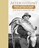 After the Hunt : Lousiana's Authoritative Collection of Wild Game and Game Fish Cookery
