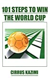 Cirrus Kazimi 101 Steps to Win the World Cup: An introduction to how to play and coach A world class soccer (Football) team