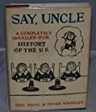 img - for Say Uncle: A completely uncalled-for history of the U.S. book / textbook / text book