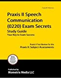 Praxis II Speech Communication (0221) Exam Secrets Study Guide: Praxis II Test Review for the Praxis